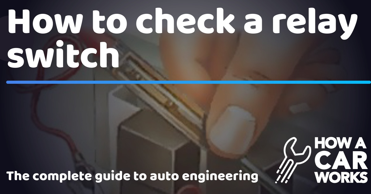 How to check a relay switch | How a Car Works