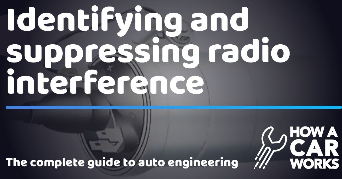 Identifying and suppressing radio interference | How a Car Works