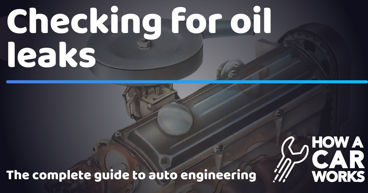 Checking for oil leaks | How a Car Works