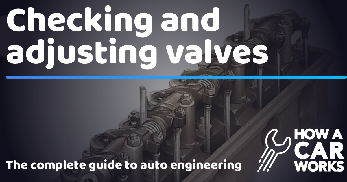 Checking and adjusting valves | How a Car Works