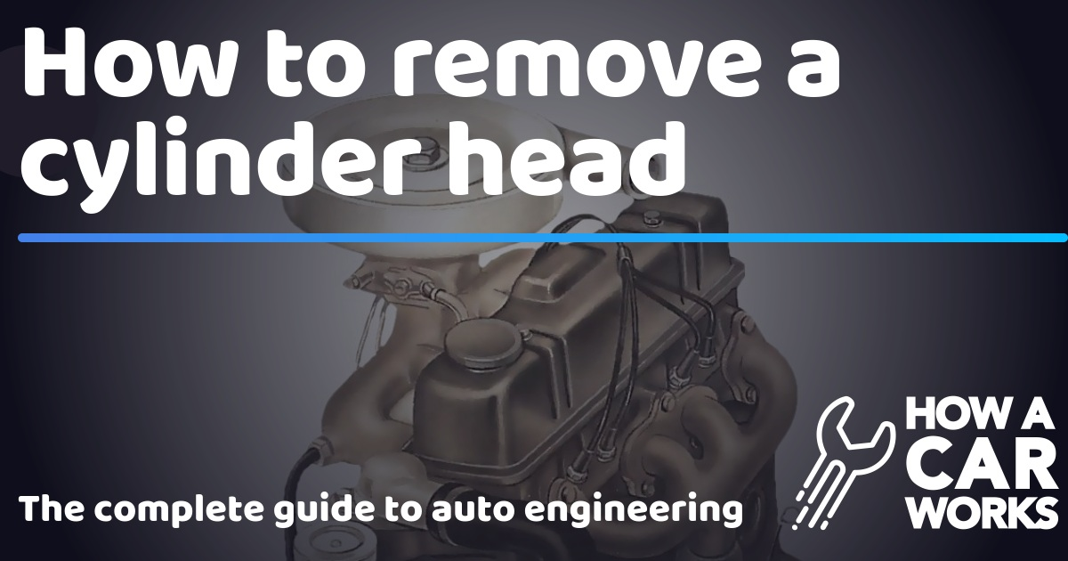 How to remove a cylinder head | How a Car Works
