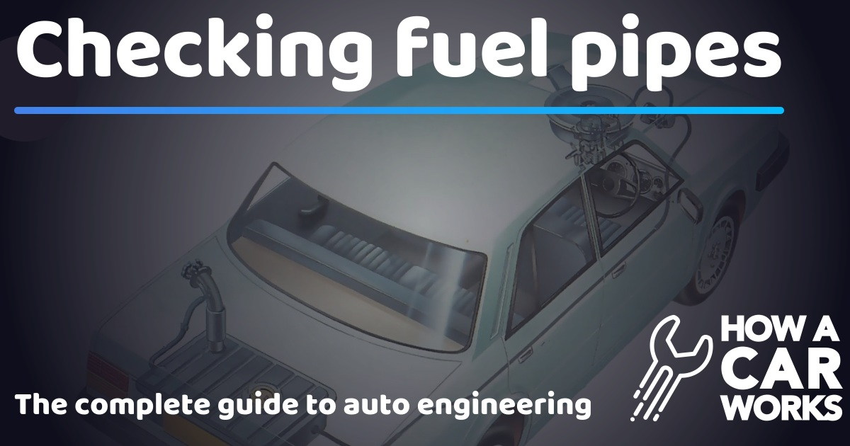 Checking fuel pipes | How a Car Works