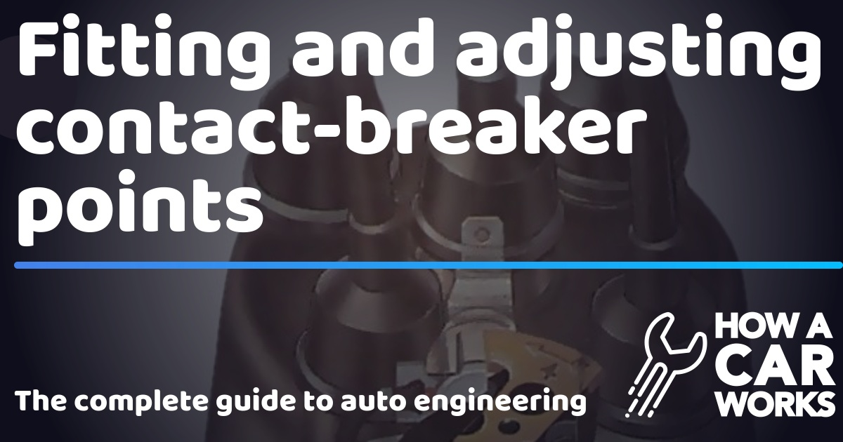 Fitting and adjusting contact-breaker points | How a Car Works