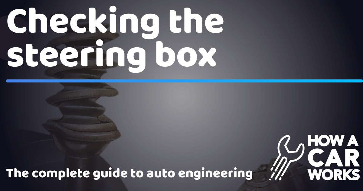 Checking the steering box | How a Car Works