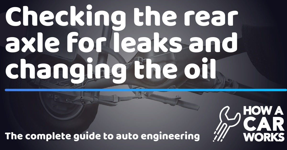 Checking the rear axle for leaks and changing the oil | How