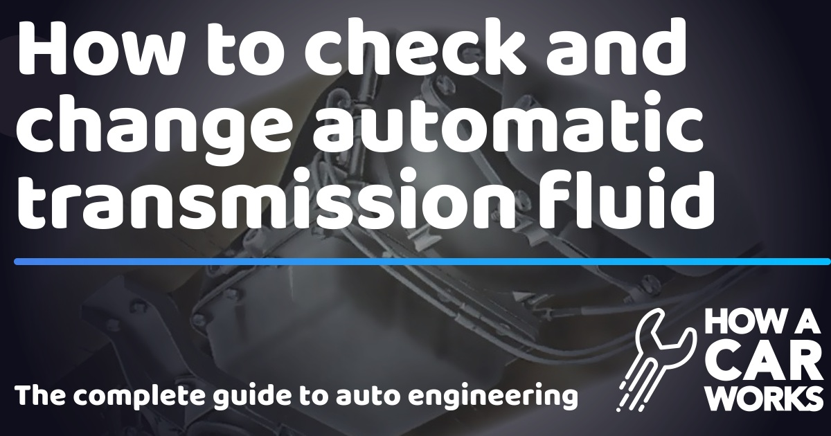 How to check and change automatic transmission fluid | How a