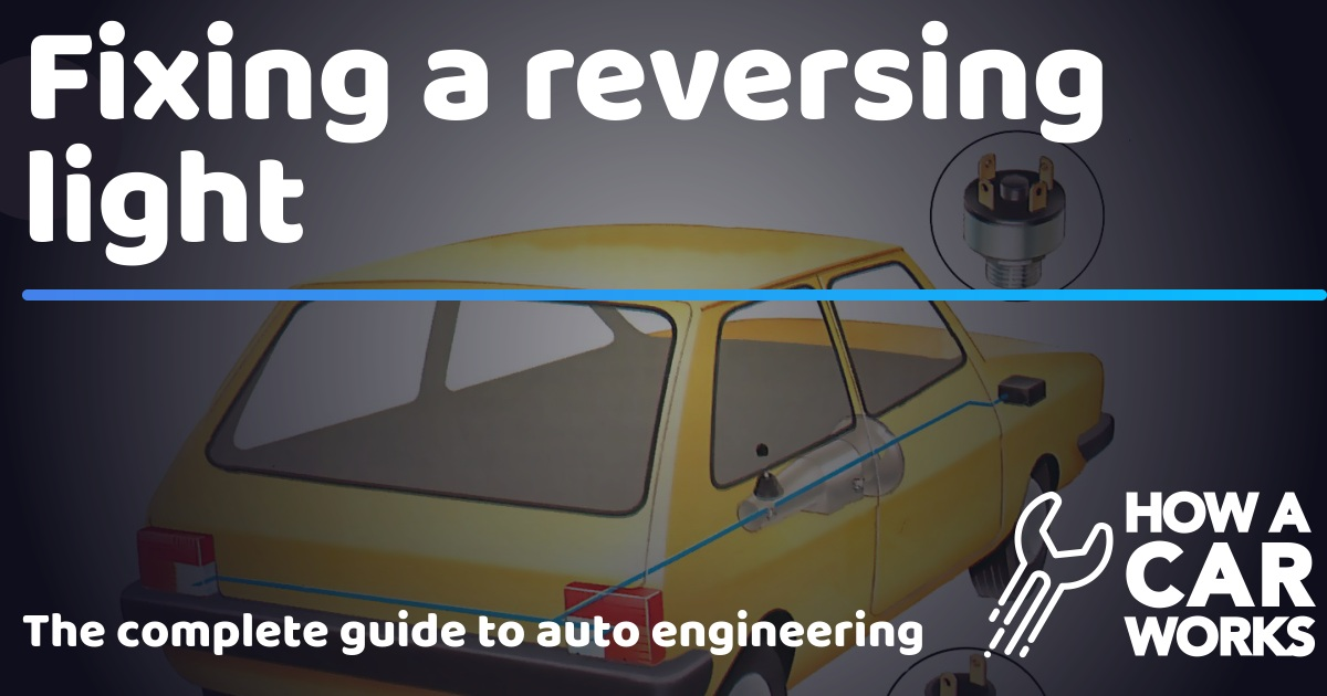 Fixing a reversing light | How a Car Works