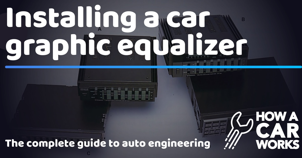 Installing a car graphic equalizer | How a Car Works