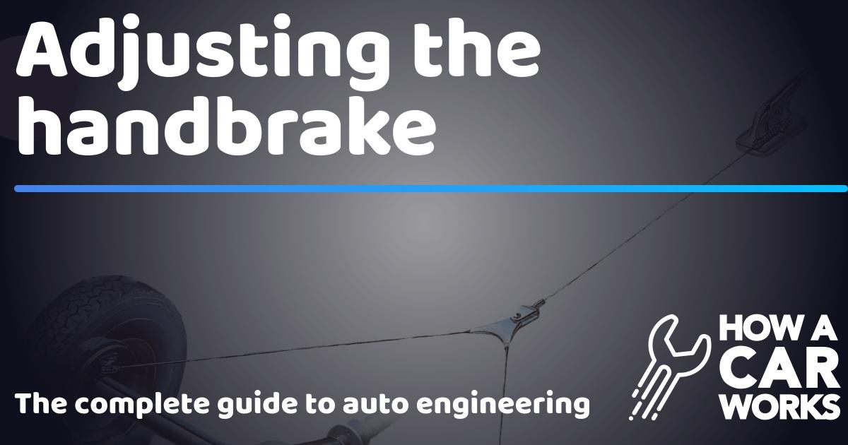 Adjusting the handbrake | How a Car Works