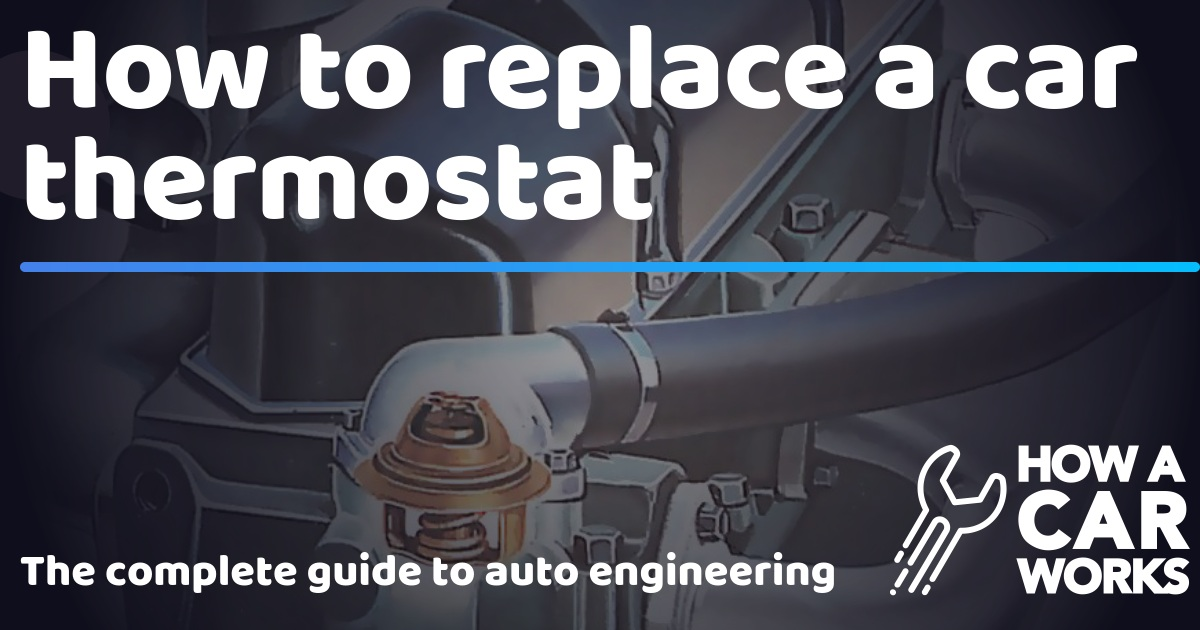 How to replace a car thermostat | How a Car Works