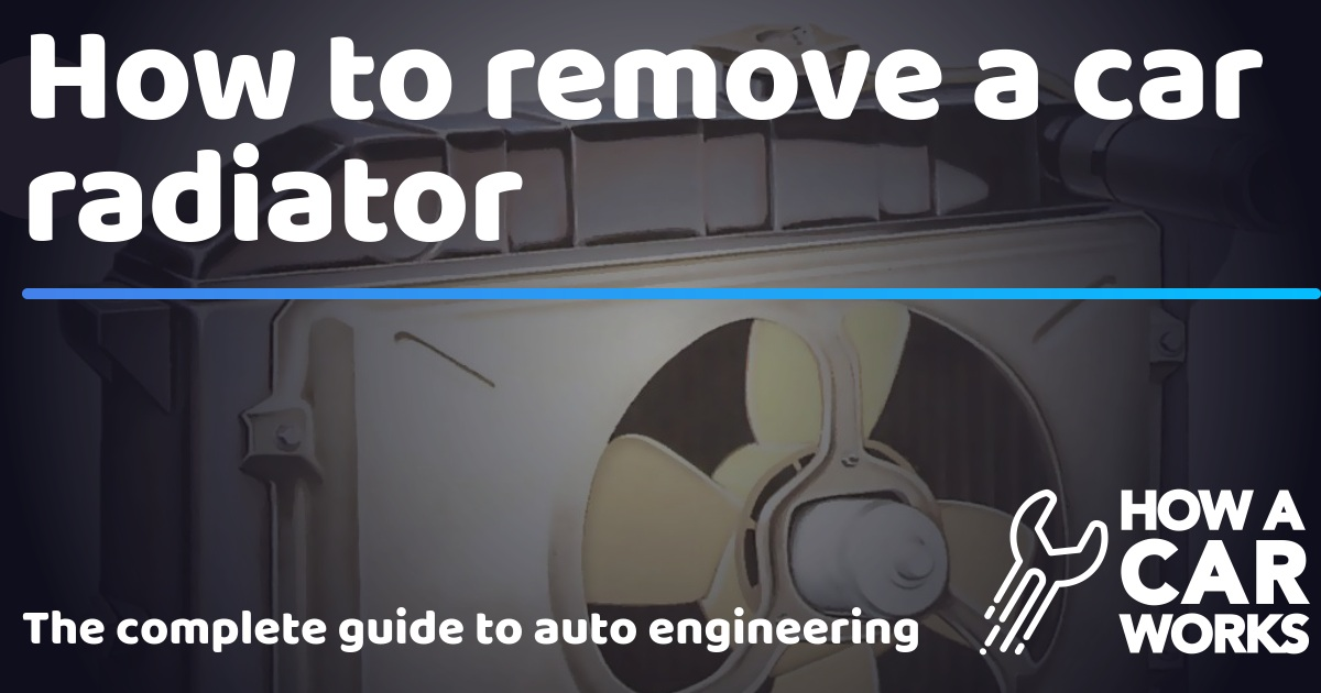 How to remove a car radiator | How a Car Works