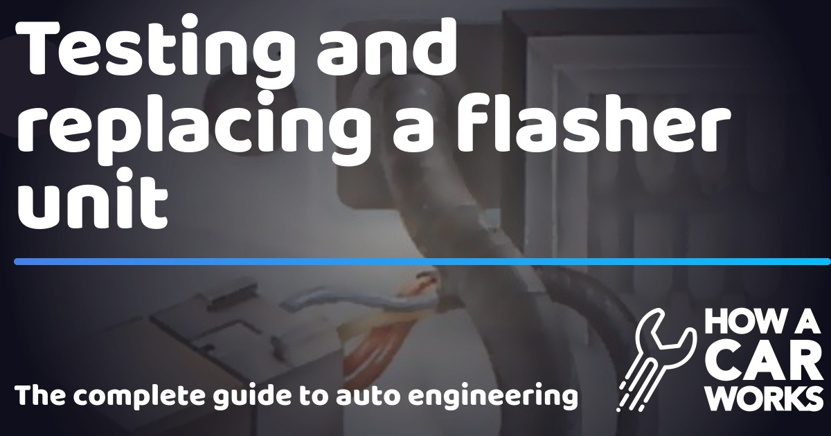 Testing and replacing a flasher unit | How a Car Works on